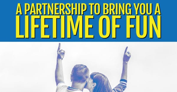 A Partnership To Bring You A Lifetime Of Fun