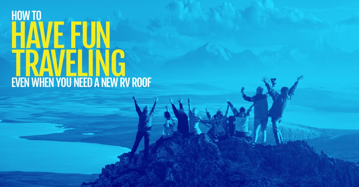 How To Have Fun Traveling Even When You Need A New RV Roof