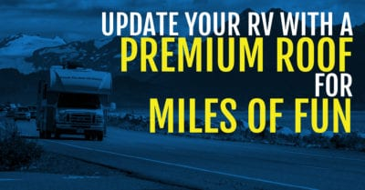 Update Your RV With A Premium Roof For Miles Of Fun